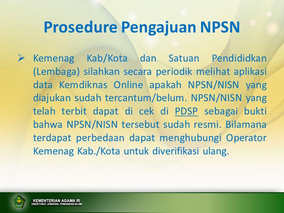 Prosedure Pengajuan NPSN  Kemenag Kab/Kota dan Satuan Pendididkan (Lembaga) silahkan secara periodik melihat aplikasi data Kemdiknas Online apakah NP