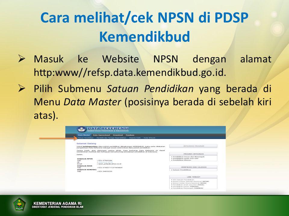 Cara melihat/cek NPSN di PDSP Kemendikbud  Masuk ke Website NPSN dengan alamat http:www//refsp.data.kemendikbud.go.id.  Pilih Submenu Satuan Pendidi