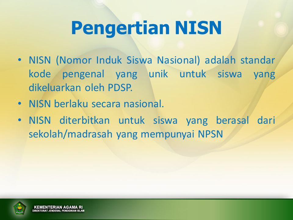 Pengertian NISN • NISN (Nomor Induk Siswa Nasional) adalah standar kode pengenal yang unik untuk siswa yang dikeluarkan oleh PDSP. • NISN berlaku seca