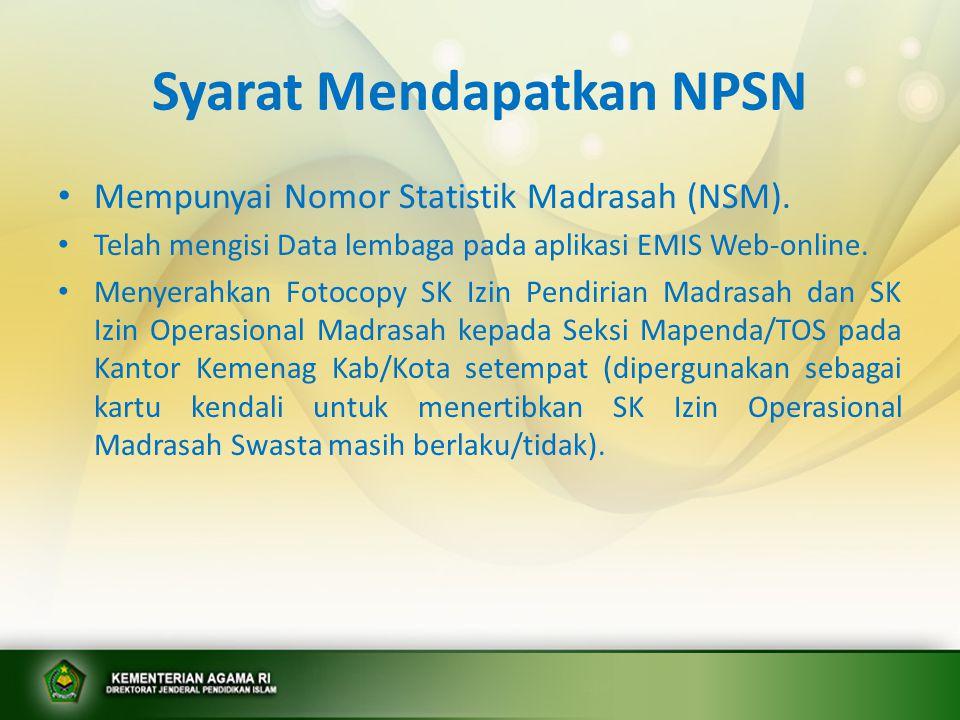 Syarat Mendapatkan NPSN • Mempunyai Nomor Statistik Madrasah (NSM). • Telah mengisi Data lembaga pada aplikasi EMIS Web-online. • Menyerahkan Fotocopy