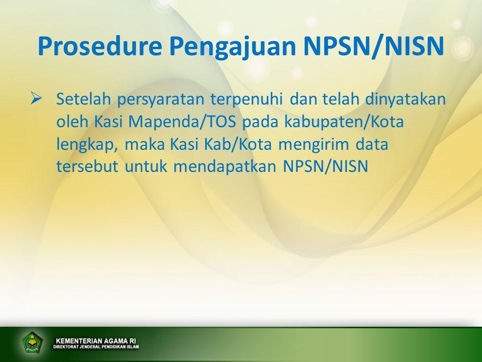 Prosedure Pengajuan NPSN/NISN  Setelah persyaratan terpenuhi dan telah dinyatakan oleh Kasi Mapenda/TOS pada kabupaten/Kota lengkap, maka Kasi Kab/Ko