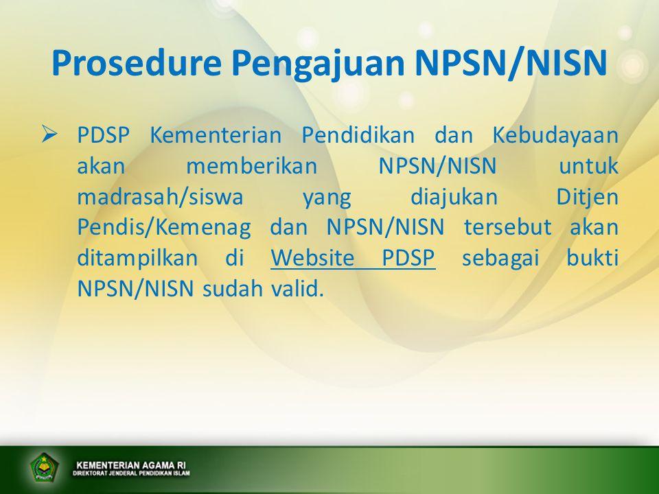 Prosedure Pengajuan NPSN/NISN  PDSP Kementerian Pendidikan dan Kebudayaan akan memberikan NPSN/NISN untuk madrasah/siswa yang diajukan Ditjen Pendis/