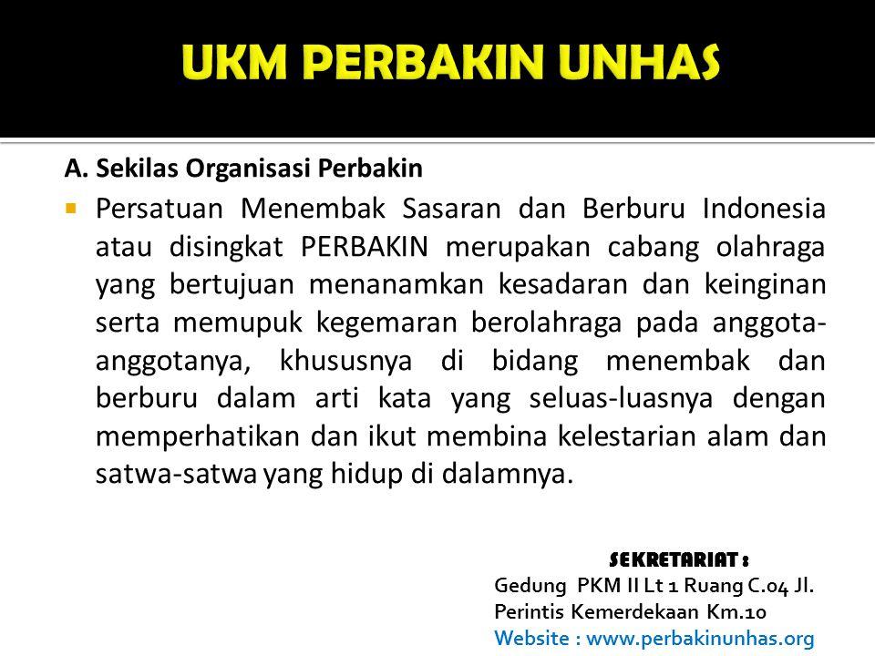 A A. Sekilas Organisasi Perbakin  Persatuan Menembak Sasaran dan Berburu Indonesia atau disingkat PERBAKIN merupakan cabang olahraga yang bertujuan m