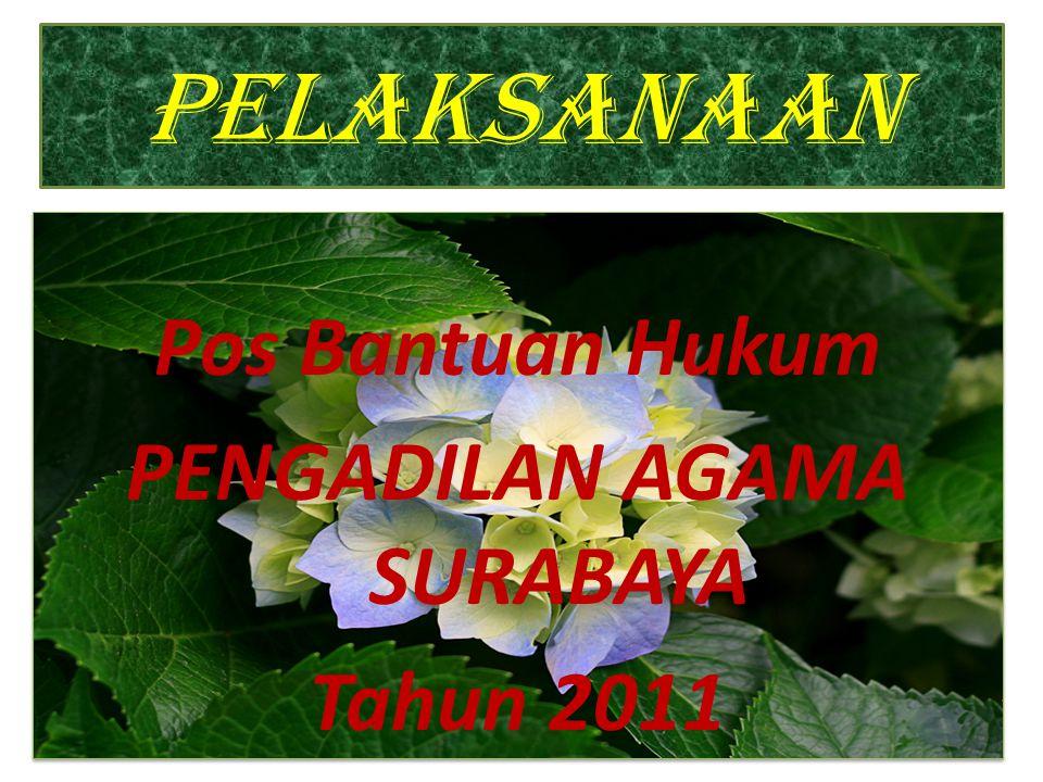 PELAKSANAAN Pos Bantuan Hukum PENGADILAN AGAMA SURABAYA Tahun 2011 Pos Bantuan Hukum PENGADILAN AGAMA SURABAYA Tahun 2011