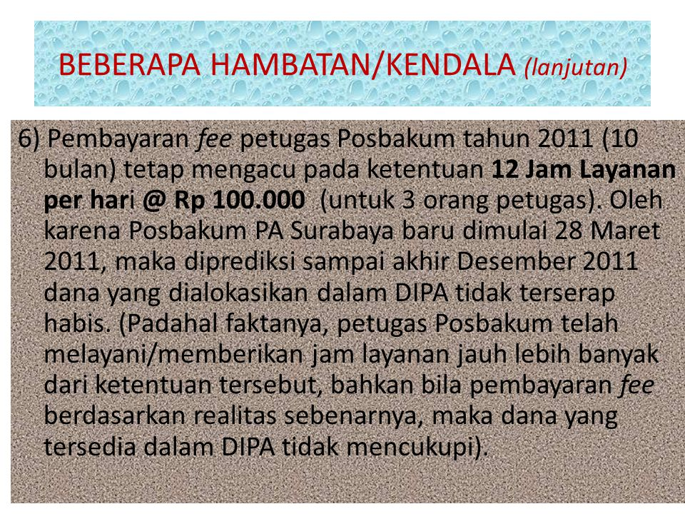 BEBERAPA HAMBATAN/KENDALA (lanjutan) 5) Dalam beberapa kasus, penggugat/pemohon (perkara non miskin) yang telah mendapatkan pelayanan dari posbakum (d
