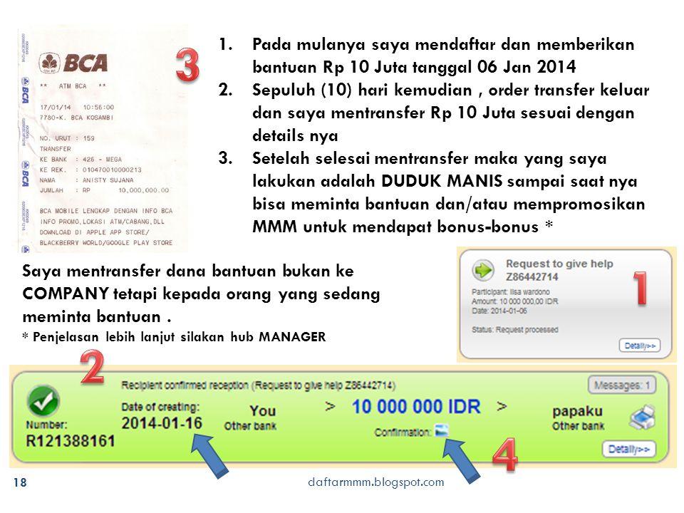 daftarmmm.blogspot.com 18 1.Pada mulanya saya mendaftar dan memberikan bantuan Rp 10 Juta tanggal 06 Jan 2014 2.Sepuluh (10) hari kemudian, order tran
