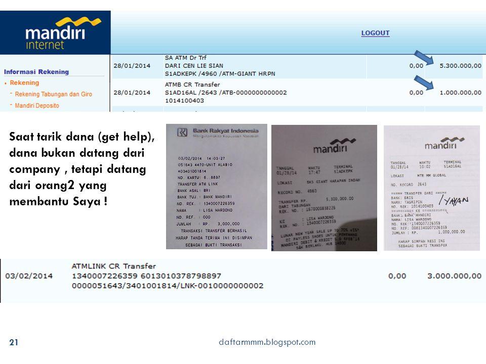 daftarmmm.blogspot.com 21 Saat tarik dana (get help), dana bukan datang dari company, tetapi datang dari orang2 yang membantu Saya !