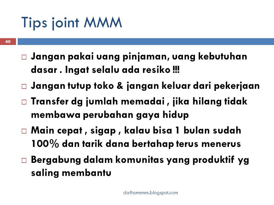 Tips joint MMM daftarmmm.blogspot.com 40  Jangan pakai uang pinjaman, uang kebutuhan dasar. Ingat selalu ada resiko !!!  Jangan tutup toko & jangan