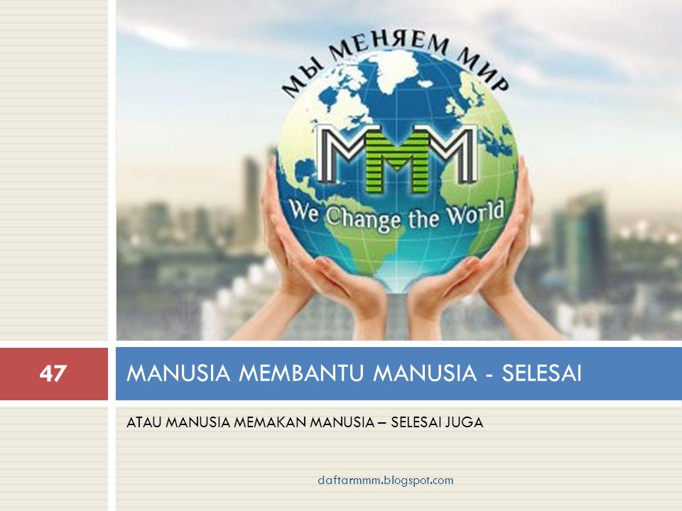 ATAU MANUSIA MEMAKAN MANUSIA – SELESAI JUGA MANUSIA MEMBANTU MANUSIA - SELESAI 47 daftarmmm.blogspot.com