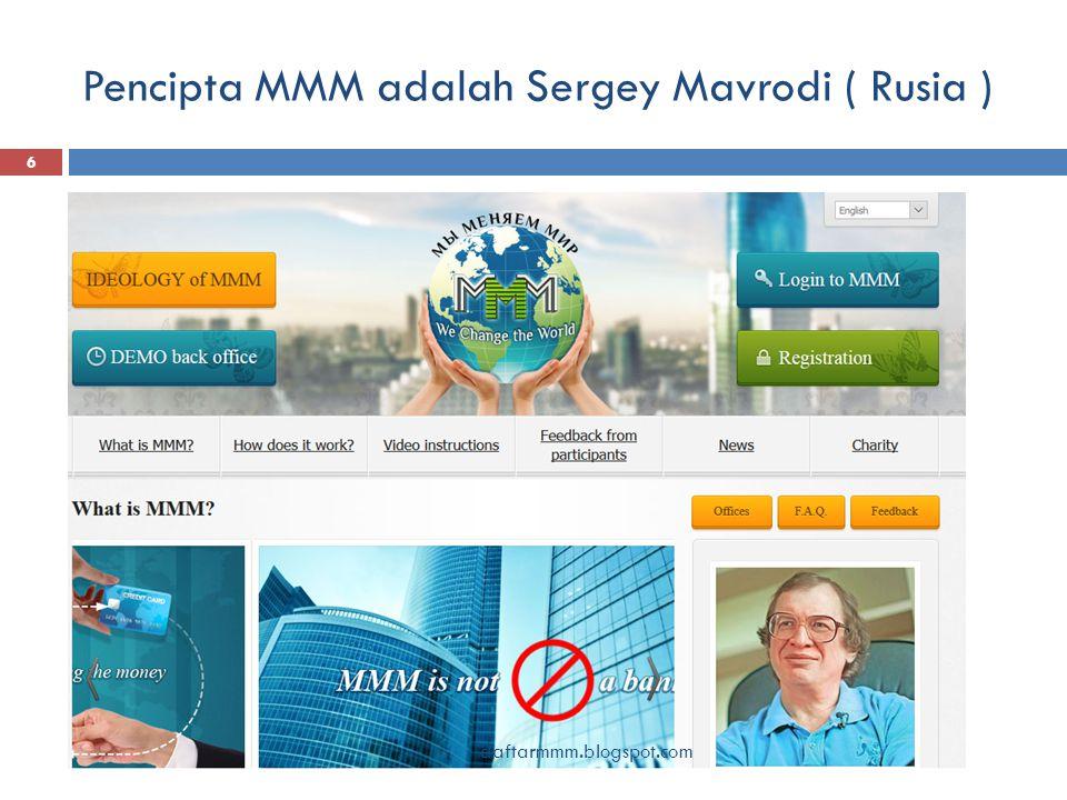 Pencipta MMM adalah Sergey Mavrodi ( Rusia ) 6 daftarmmm.blogspot.com