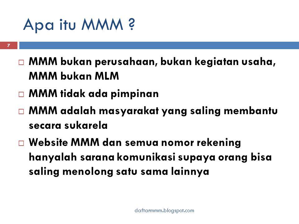 Apa itu MMM ? 7  MMM bukan perusahaan, bukan kegiatan usaha, MMM bukan MLM  MMM tidak ada pimpinan  MMM adalah masyarakat yang saling membantu seca