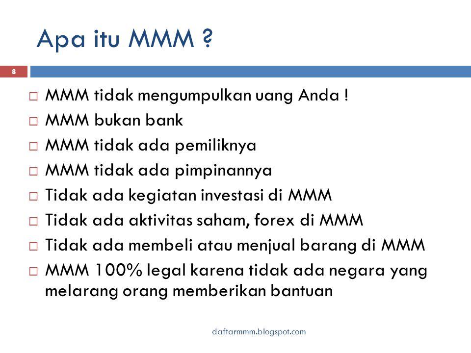 Apa itu MMM ? 8  MMM tidak mengumpulkan uang Anda !  MMM bukan bank  MMM tidak ada pemiliknya  MMM tidak ada pimpinannya  Tidak ada kegiatan inve
