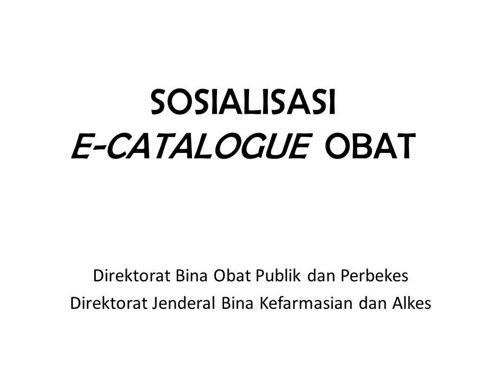 SOSIALISASI E-CATALOGUE OBAT Direktorat Bina Obat Publik dan Perbekes Direktorat Jenderal Bina Kefarmasian dan Alkes