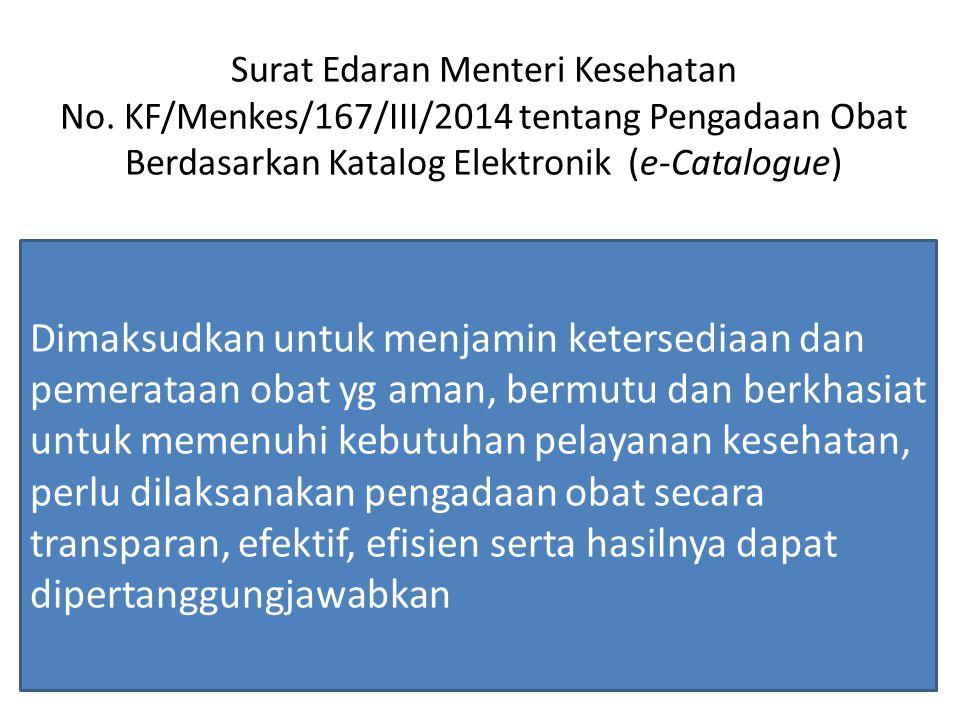 Surat Edaran Menteri Kesehatan No. KF/Menkes/167/III/2014 tentang Pengadaan Obat Berdasarkan Katalog Elektronik (e-Catalogue) Dimaksudkan untuk menjam