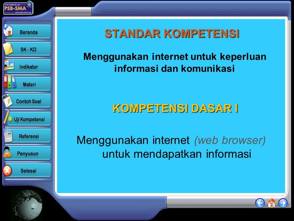 STANDAR KOMPETENSI Menggunakan internet (web browser) untuk mendapatkan informasi Menggunakan internet untuk keperluan informasi dan komunikasi KOMPETENSI DASAR I