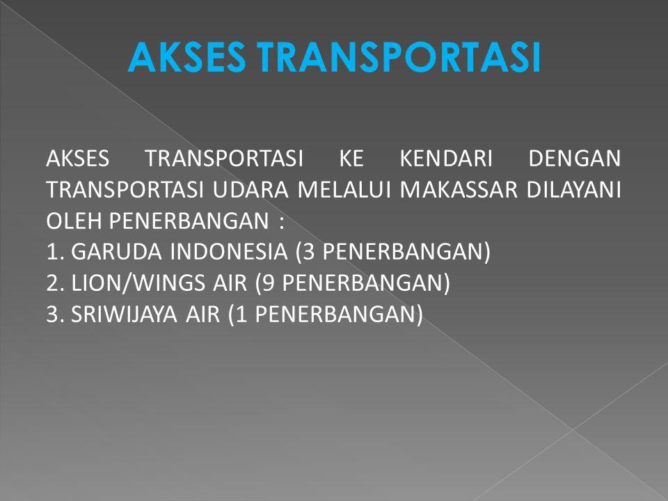 AKSES TRANSPORTASI AKSES TRANSPORTASI KE KENDARI DENGAN TRANSPORTASI UDARA MELALUI MAKASSAR DILAYANI OLEH PENERBANGAN : 1.GARUDA INDONESIA (3 PENERBANGAN) 2.LION/WINGS AIR (9 PENERBANGAN) 3.SRIWIJAYA AIR (1 PENERBANGAN)