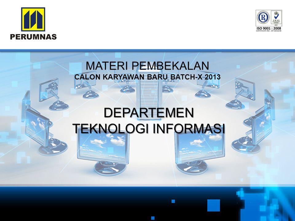 MATERI PEMBEKALAN CALON KARYAWAN BARU BATCH-X 2013 DEPARTEMEN TEKNOLOGI INFORMASI