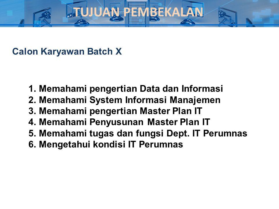 TUJUAN PEMBEKALAN 1.Memahami pengertian Data dan Informasi 2.Memahami System Informasi Manajemen 3.Memahami pengertian Master Plan IT 4.Memahami Penyu