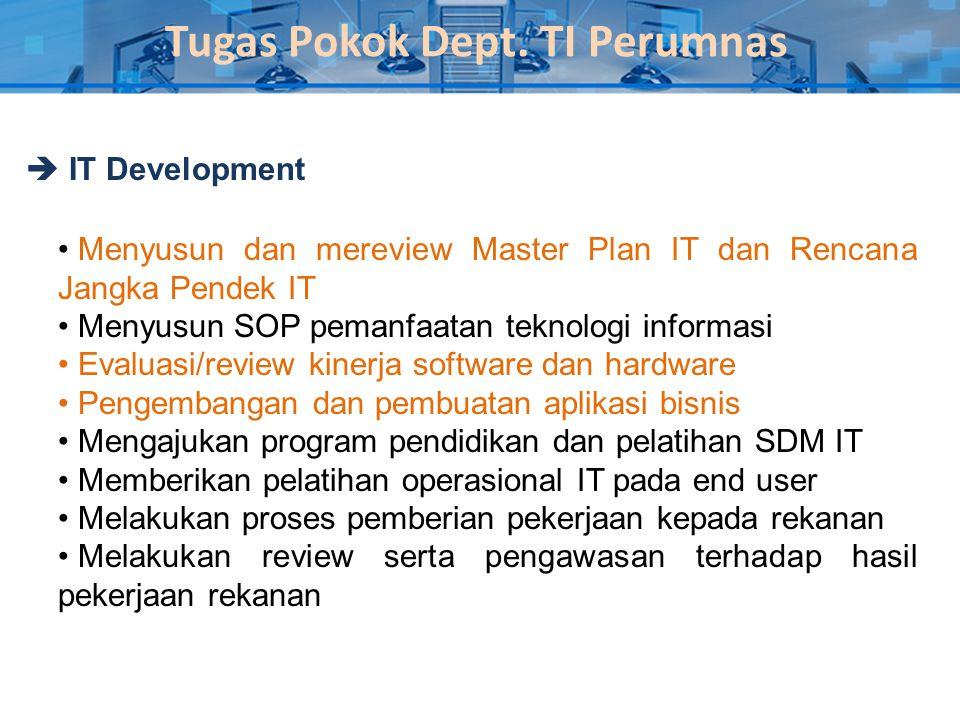 Tugas Pokok Dept. TI Perumnas  IT Development • Menyusun dan mereview Master Plan IT dan Rencana Jangka Pendek IT • Menyusun SOP pemanfaatan teknolog