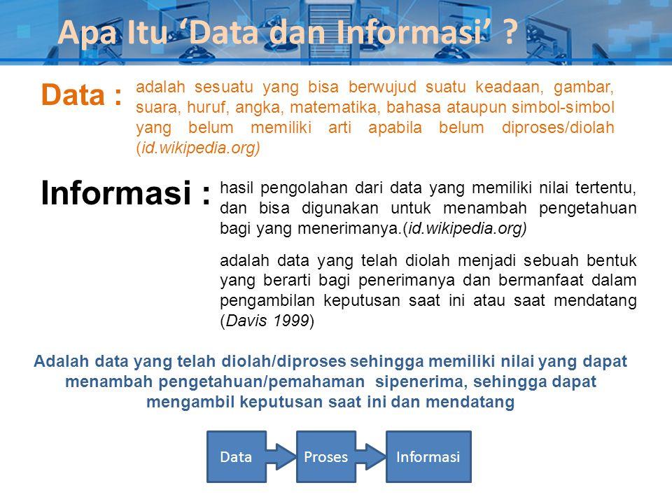Apa Itu 'Data dan Informasi' ? Data : hasil pengolahan dari data yang memiliki nilai tertentu, dan bisa digunakan untuk menambah pengetahuan bagi yang