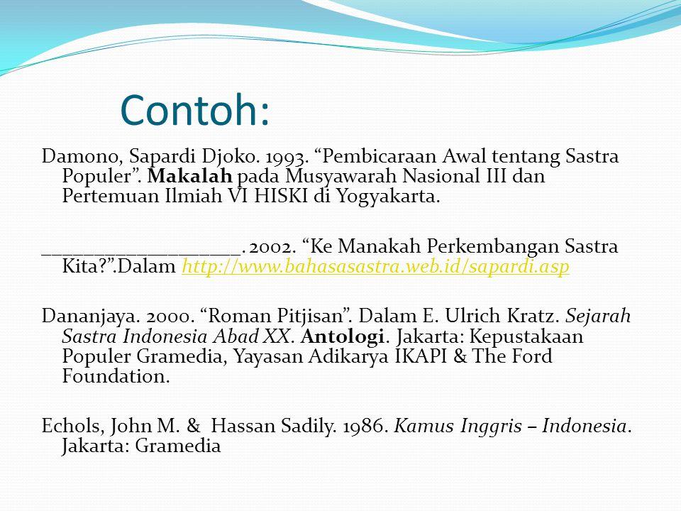 """Contoh: Damono, Sapardi Djoko. 1993. """"Pembicaraan Awal tentang Sastra Populer"""". Makalah pada Musyawarah Nasional III dan Pertemuan Ilmiah VI HISKI di"""