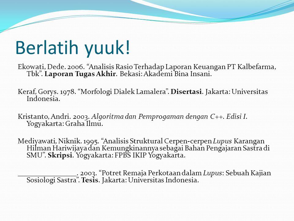 "Berlatih yuuk! Ekowati, Dede. 2006. ""Analisis Rasio Terhadap Laporan Keuangan PT Kalbefarma, Tbk"". Laporan Tugas Akhir. Bekasi: Akademi Bina Insani. K"