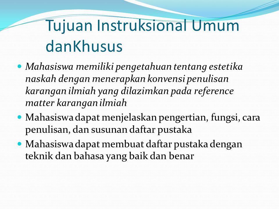 Tujuan Instruksional Umum danKhusus  Mahasiswa memiliki pengetahuan tentang estetika naskah dengan menerapkan konvensi penulisan karangan ilmiah yang