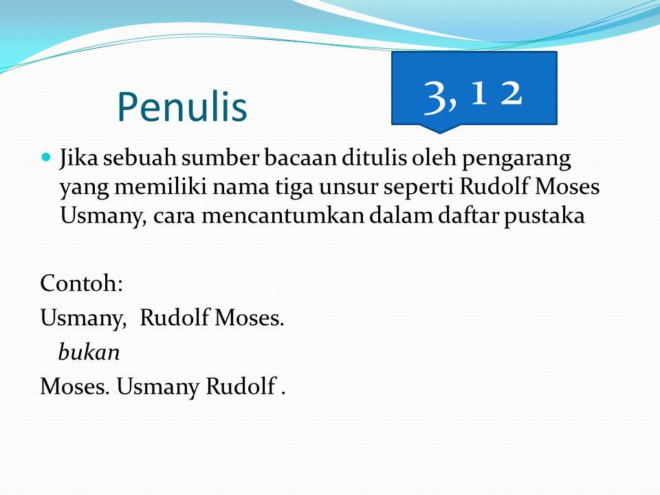 Penulis  Jika sebuah sumber bacaan ditulis oleh pengarang yang memiliki nama tiga unsur seperti Rudolf Moses Usmany, cara mencantumkan dalam daftar p