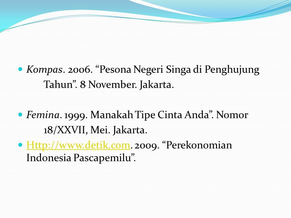 """ Kompas. 2006. """"Pesona Negeri Singa di Penghujung Tahun"""". 8 November. Jakarta.  Femina. 1999. Manakah Tipe Cinta Anda"""". Nomor 18/XXVII, Mei. Jakarta"""