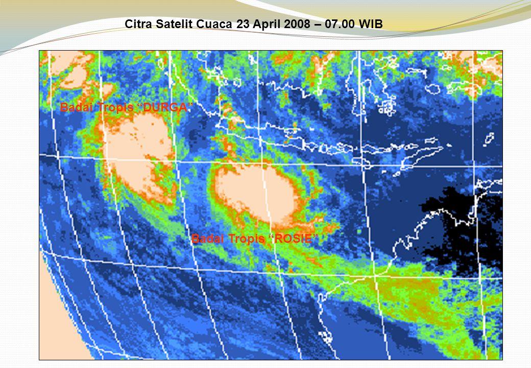 "Badai Tropis ""DURGA"" Badai Tropis ""ROSIE"" Citra Satelit Cuaca 23 April 2008 – 07.00 WIB"