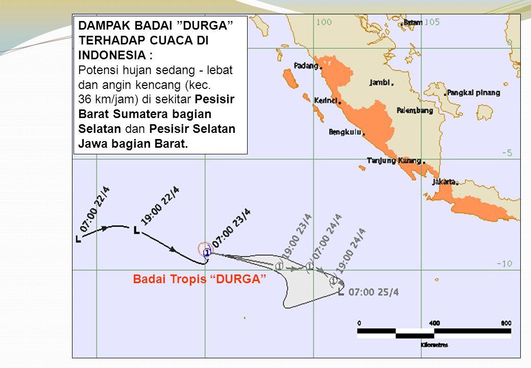 """Badai Tropis """"DURGA"""" DAMPAK BADAI """"DURGA"""" TERHADAP CUACA DI INDONESIA : Potensi hujan sedang - lebat dan angin kencang (kec. 36 km/jam) di sekitar Pes"""