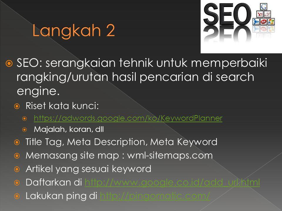  SEO: serangkaian tehnik untuk memperbaiki rangking/urutan hasil pencarian di search engine.