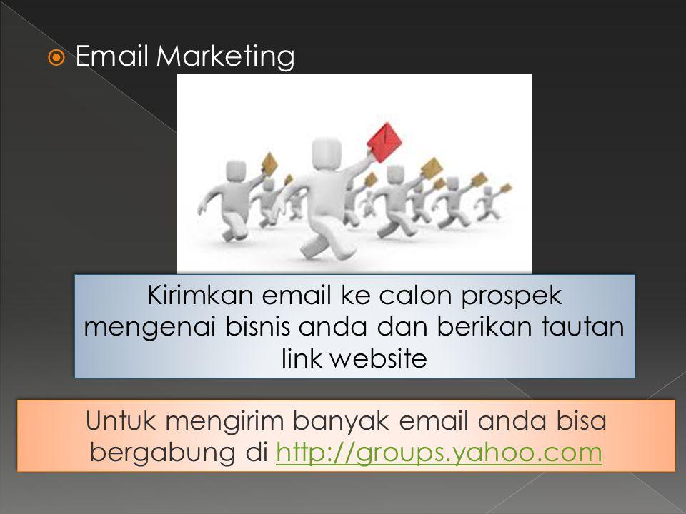  Email Marketing Kirimkan email ke calon prospek mengenai bisnis anda dan berikan tautan link website Untuk mengirim banyak email anda bisa bergabung di http://groups.yahoo.comhttp://groups.yahoo.com Untuk mengirim banyak email anda bisa bergabung di http://groups.yahoo.comhttp://groups.yahoo.com