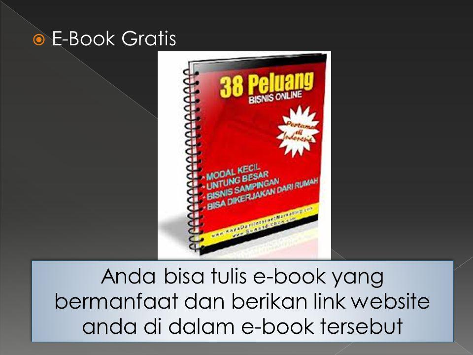  E-Book Gratis Anda bisa tulis e-book yang bermanfaat dan berikan link website anda di dalam e-book tersebut