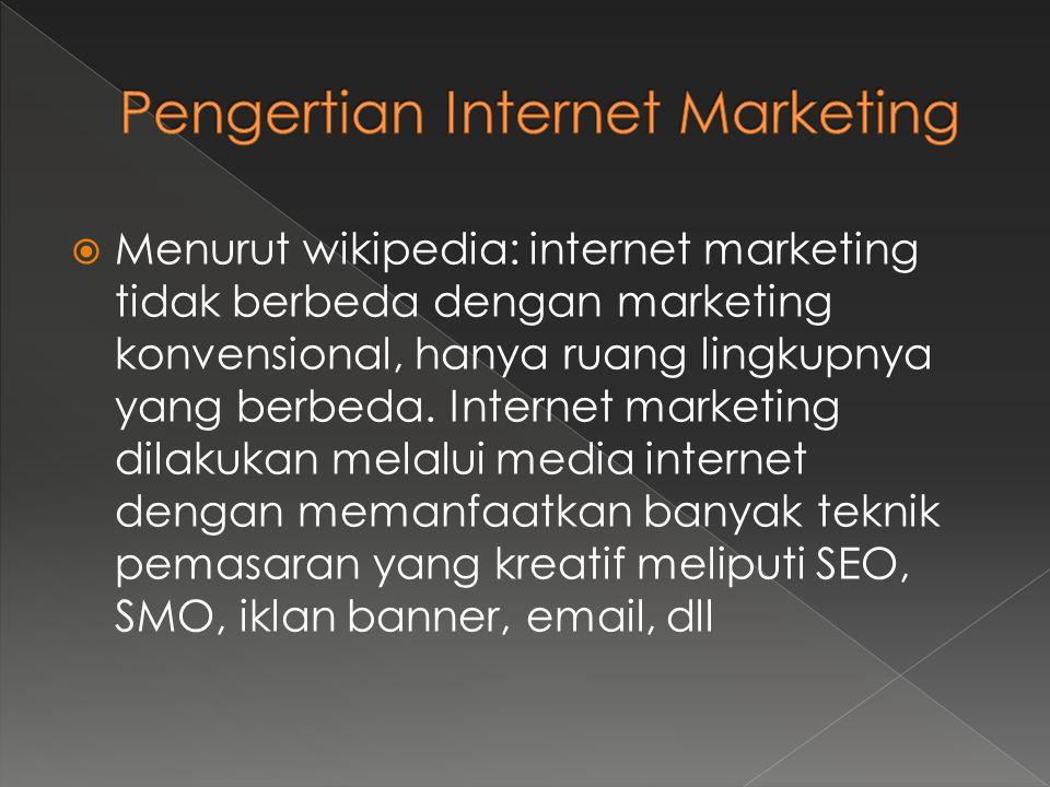  Menurut wikipedia: internet marketing tidak berbeda dengan marketing konvensional, hanya ruang lingkupnya yang berbeda.