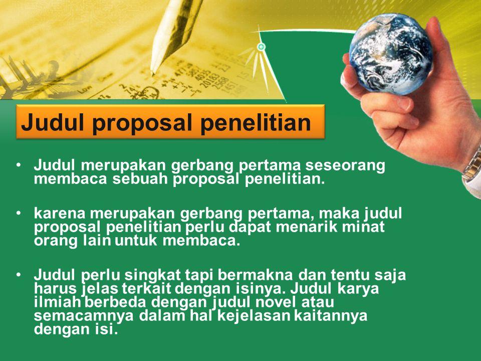Judul proposal penelitian •Judul merupakan gerbang pertama seseorang membaca sebuah proposal penelitian.