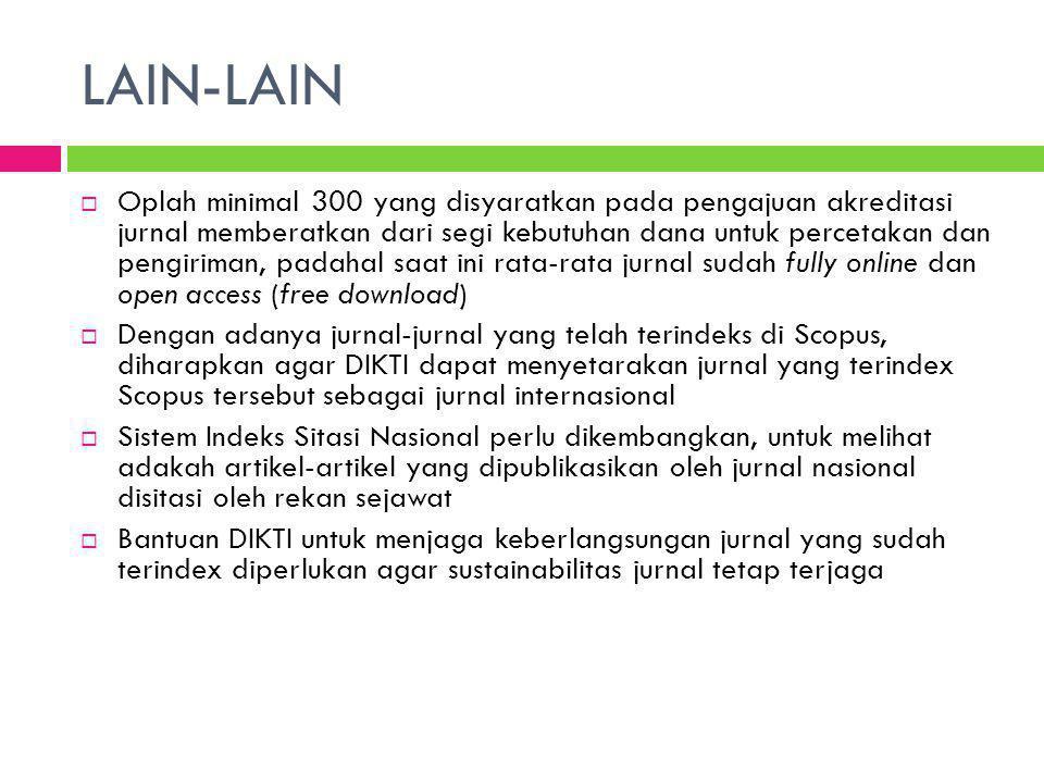 LAIN-LAIN  Oplah minimal 300 yang disyaratkan pada pengajuan akreditasi jurnal memberatkan dari segi kebutuhan dana untuk percetakan dan pengiriman,