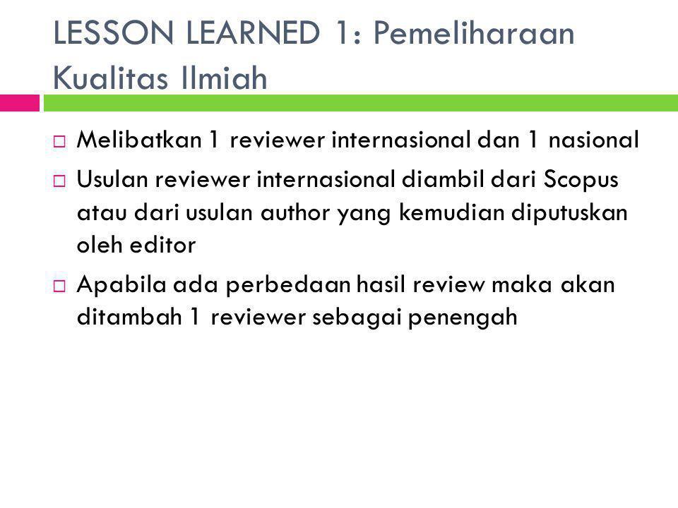 LESSON LEARNED 1: Pemeliharaan Kualitas Ilmiah  Melibatkan 1 reviewer internasional dan 1 nasional  Usulan reviewer internasional diambil dari Scopu