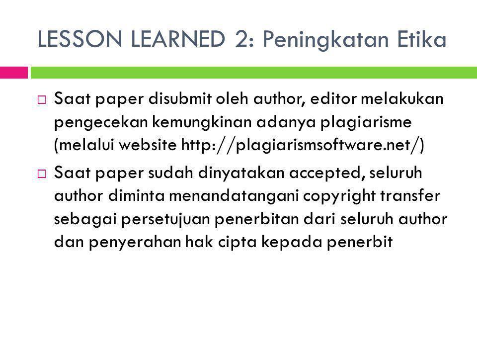 LESSON LEARNED 3: Peningkatan Kualitas Bahasa  Di awal pemrosesan makalah, dilakukan pengecekan bahasa dan konten oleh Editor sebelum paper dikirim ke reviewer (khususnya reviewer LN)  Setelah dinyatakan accepted, paper akan dikirimkan kepada editor bahasa (native) untuk diperbaiki penulisan bahasanya