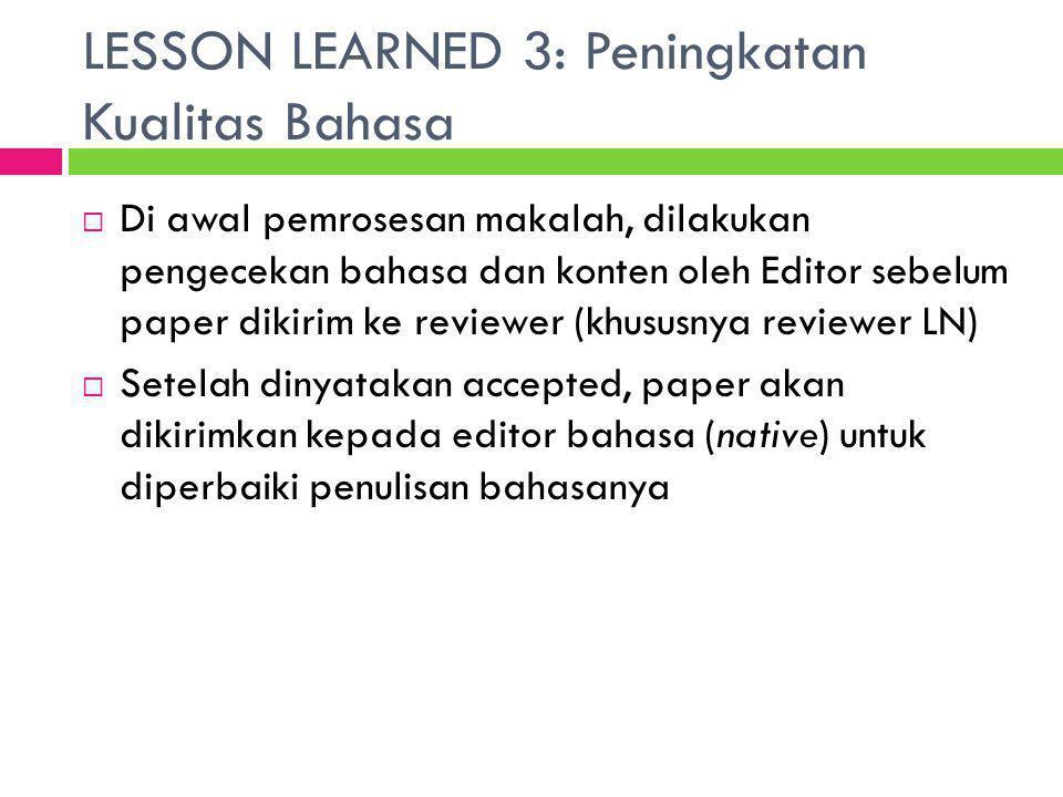 LESSON LEARNED 3: Peningkatan Kualitas Bahasa  Di awal pemrosesan makalah, dilakukan pengecekan bahasa dan konten oleh Editor sebelum paper dikirim k