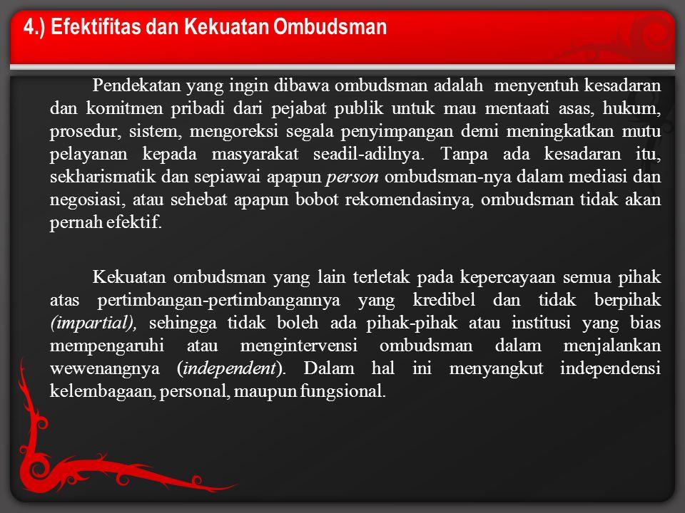 4.) Efektifitas dan Kekuatan Ombudsman Pendekatan yang ingin dibawa ombudsman adalah menyentuh kesadaran dan komitmen pribadi dari pejabat publik untu