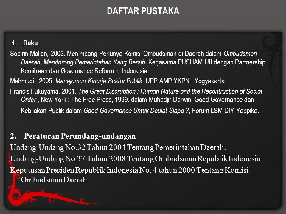 DAFTAR PUSTAKA 1. Buku  Sobirin Malian, 2003. Menimbang Perlunya Komisi Ombudsman di Daerah dalam Ombudsman Daerah, Mendorong Pemerintahan Yang Bersi