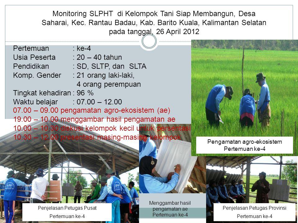 Monitoring SLPHT di Kelompok Tani Siap Membangun, Desa Saharai, Kec. Rantau Badau, Kab. Barito Kuala, Kalimantan Selatan pada tanggal, 26 April 2012 •