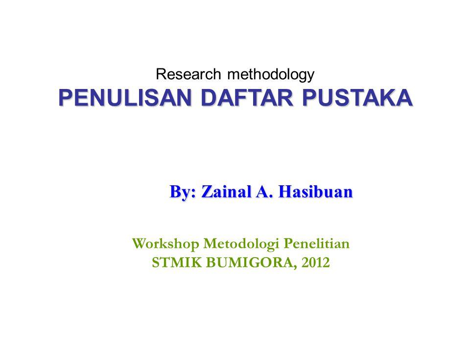 PENULISAN DAFTAR PUSTAKA Research methodology PENULISAN DAFTAR PUSTAKA By: Zainal A. Hasibuan Workshop Metodologi Penelitian STMIK BUMIGORA, 2012