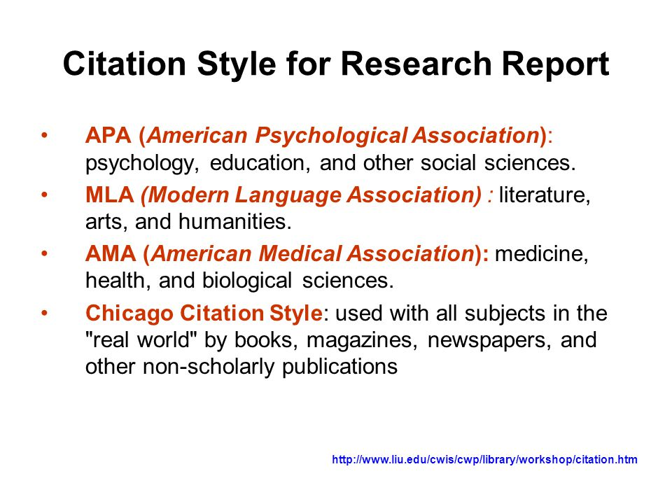 Citation Style for Research Report •APA (American Psychological Association): psychology, education, and other social sciences. •MLA (Modern Language