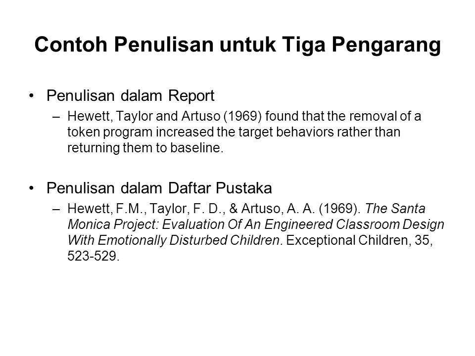 Contoh Penulisan untuk Tiga Pengarang •Penulisan dalam Report –Hewett, Taylor and Artuso (1969) found that the removal of a token program increased th
