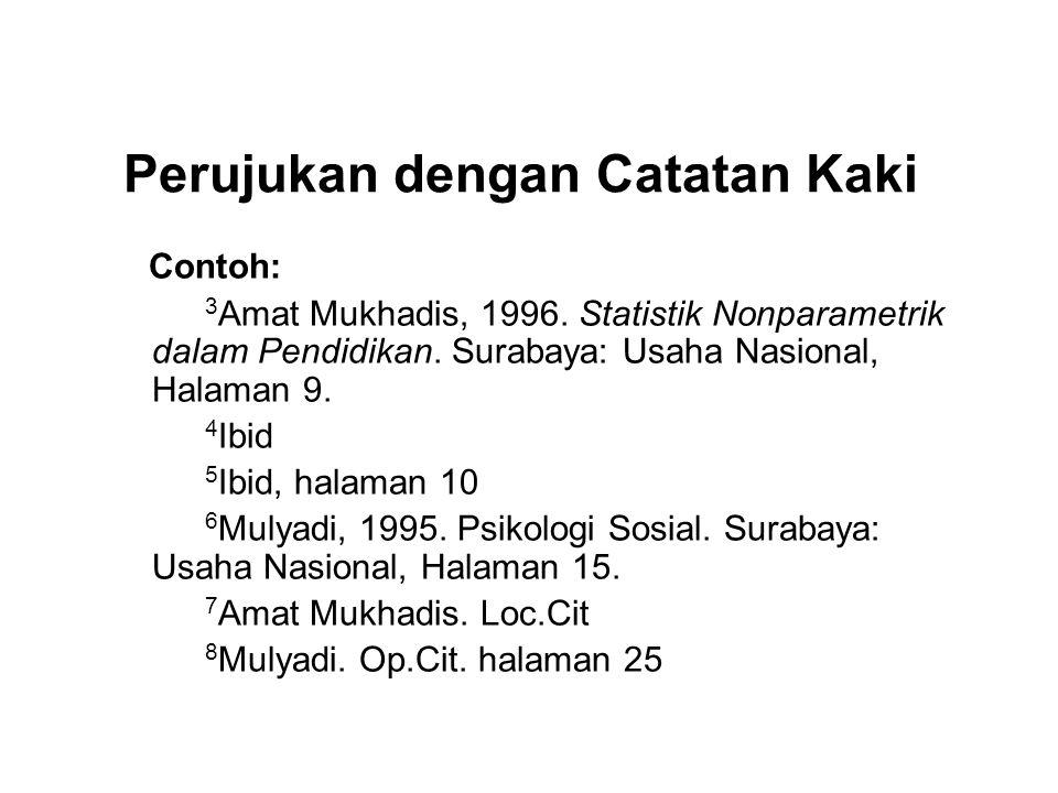 Perujukan dengan Catatan Kaki Contoh: 3 Amat Mukhadis, 1996. Statistik Nonparametrik dalam Pendidikan. Surabaya: Usaha Nasional, Halaman 9. 4 Ibid 5 I