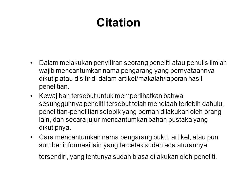 •Dalam melakukan penyitiran seorang peneliti atau penulis ilmiah wajib mencantumkan nama pengarang yang pernyataannya dikutip atau disitir di dalam ar