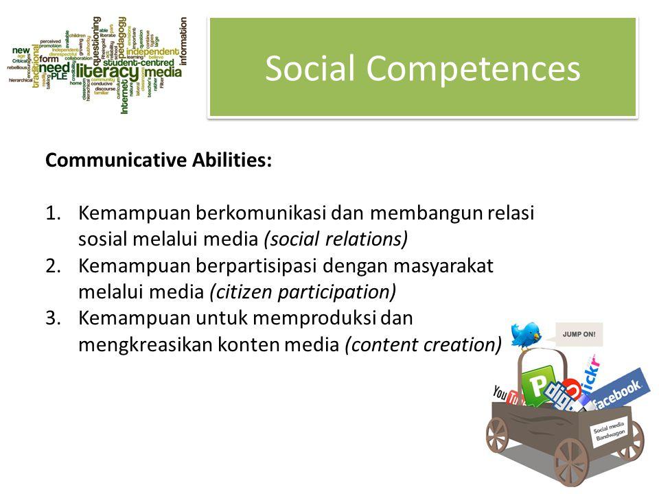Social Competences Communicative Abilities: 1.Kemampuan berkomunikasi dan membangun relasi sosial melalui media (social relations) 2.Kemampuan berpart