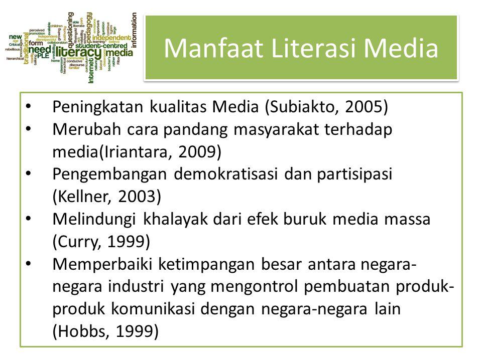 Research Question Manfaat Literasi Media • Peningkatan kualitas Media (Subiakto, 2005) • Merubah cara pandang masyarakat terhadap media(Iriantara, 200